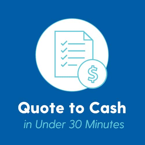 See how to improve your quote to cash in under 30 minutes