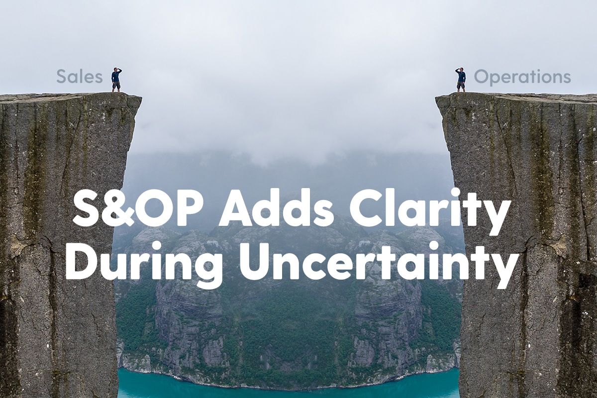 S&OP Adds Clarity During Uncertainty