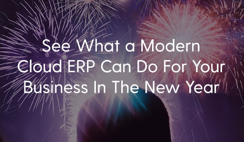 See What a Modern Cloud ERP Can Do For Your Business In The New Year